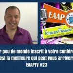 Avoir peu de monde inscrit à votre conférence est la meilleure qui peut vous arriver!EAAPTV #23